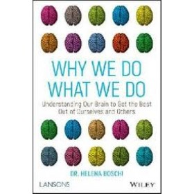 Why We Do What We Do: Understanding our brain to get the best out of ourselves and others