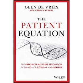 The Patient Equation : The Precision Medicine Revolution in the Age of COVID-19 and Beyond
