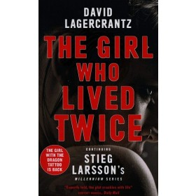 The Girl Who Lived Twice : A Thrilling New Dragon Tattoo Story