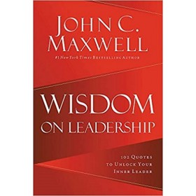 Wisdom on Leadership : 102 Quotes to Unlock Your Potential to Lead