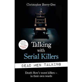 Talking with Serial Killers: Dead Men Talking : Death Row's worst killers - in their own words