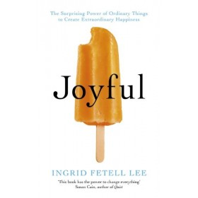 Joyful : The surprising power of ordinary things to create extraordinary happiness