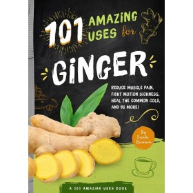 102 AMAZING USES FOR GINGER