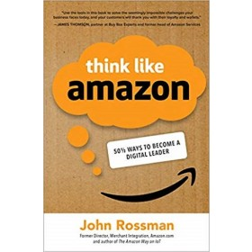 THINK LIKE AMAZON: 50 1/2 IDEAS TO BECOM
