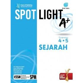 TINGKATAN 4 & 5 SPOTLIGHT A+ SEJARAH