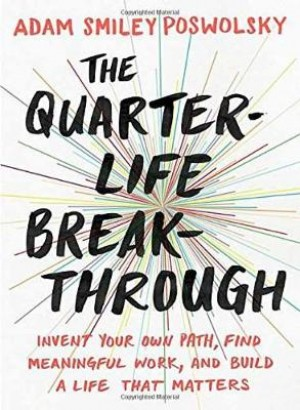 The Quarter Life Breakthrough: Invent Your Own Path, Find Meaningful Work, and Build a Life That Matters