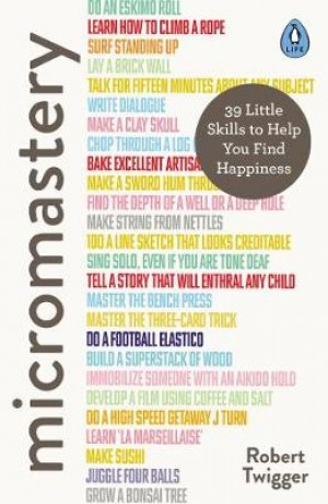 Micromastery: 39 Little Skills to Help You Find Happiness