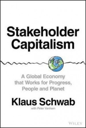 Stakeholder Capitalism : A Global Economy that Works for Progress, People and Planet