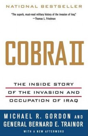 Cobra II: The Inside Story of the Invasion and Occupation of Iraq