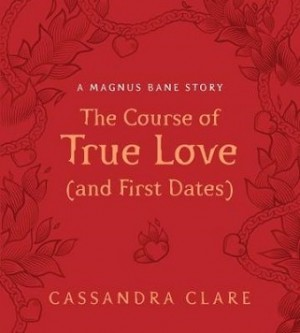 The Course of True Love (and First Dates): A Magnus Bane Story