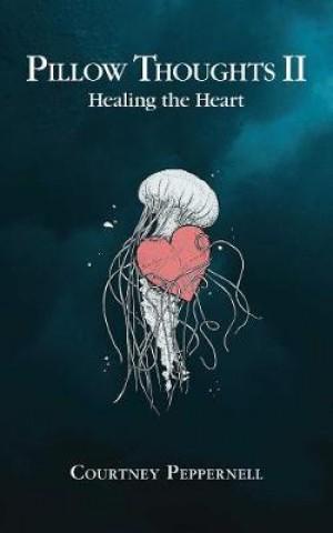 Pillow Thoughts II: Healing the Heart