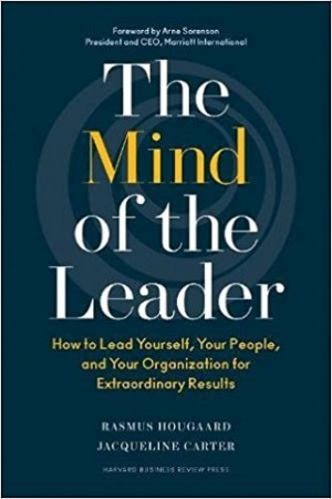 THE MIND OF THE LEADER :HOW TO LEAD YOURSELF, YOUR PEOPLE, AND YOUR ORGANIZATION FOR EXTRAORDINARY RESULTS