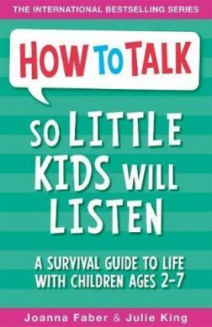 How To Talk: So Little Kids Will Listen