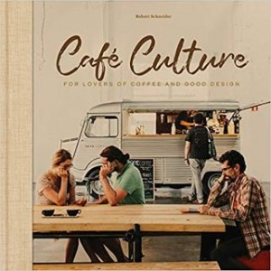 CAFE CULTURE : FOR LOVERS OF COFFEE AND GOOD DESIGN