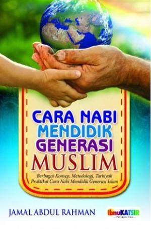 CARA NABI MENDIDIK GENERASI MUSLIM