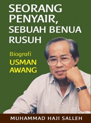 SEORANG PENYAIR, SEBUAH BENUA RUSUH: BIOGRAFI USMAN AWANG