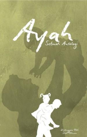 AYAH-SEBUAH ANTOLOGI