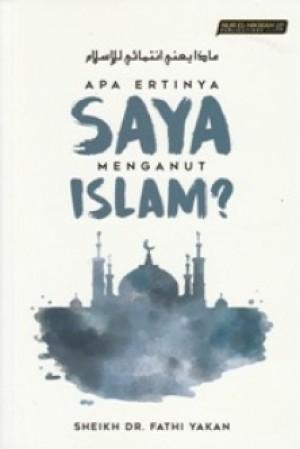 APA ERTINYA SAYA MENGANUT ISLAM?