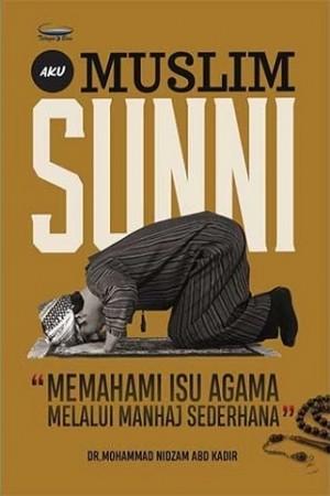 Aku Muslim Sunni: Memahami Isu Agama Melalui Manhaj Sederhana