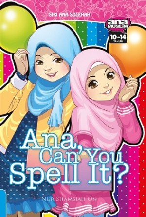 ANA SOLEHAH 22:ANA,CAN YOU SPELL IT
