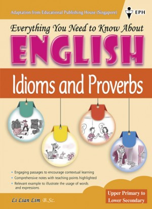 Upper Primary to Lower Secondary Everything you need to know about English - Idioms & Proverbs