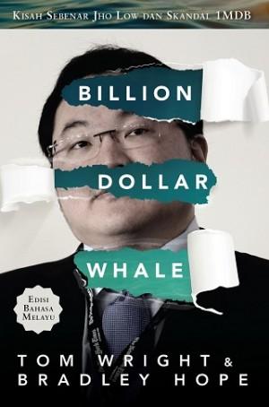 BILLION DOLLAR WHALE: KISAH SEBENAR JHO LOW DAN SKANDAL 1MDB (EDISI BAHASA MELAYU)
