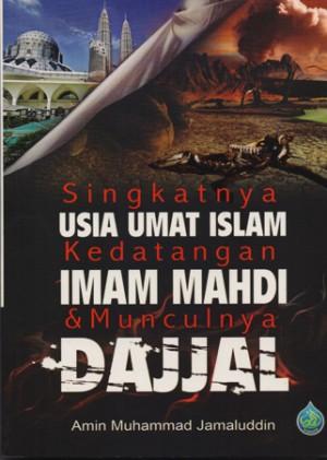SINGKATNYA USIA UMAT ISLAM KEDATANGAN IMAM MAHDI & MUNCULNYA DAJJAL