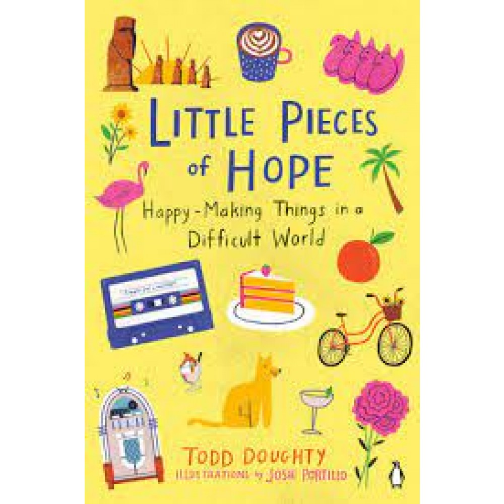 Little Pieces Of Hope : Happy-Making Things in a Difficult World
