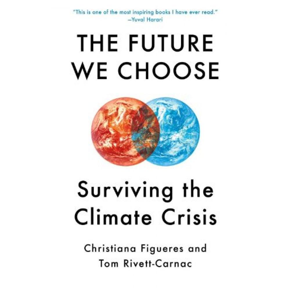 The Future We Choose: Surviving the Climate Crisis (PB)