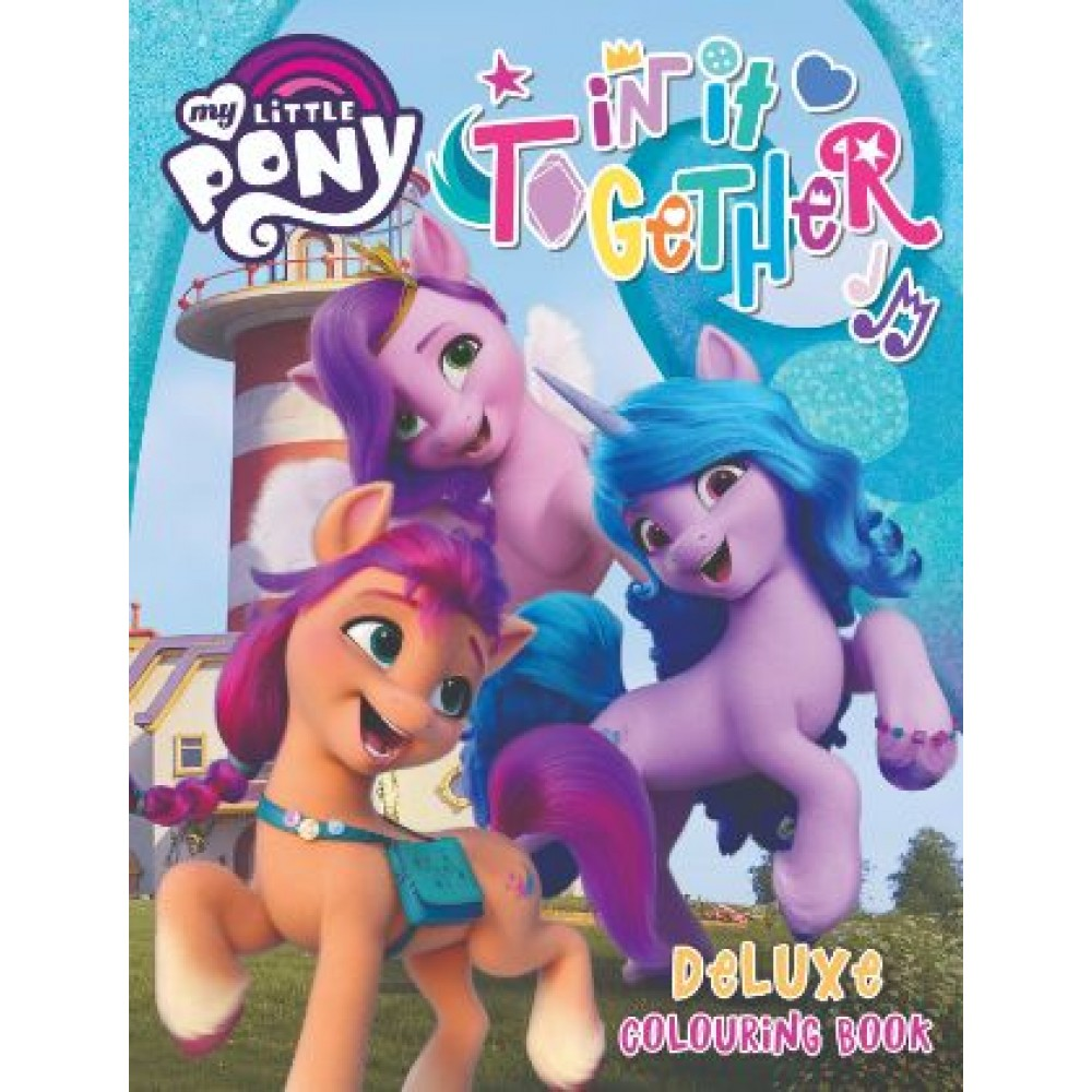 MY LITTLE PONY MOVIE IN IT TOGETHER DELUXE COLOURING BOOK