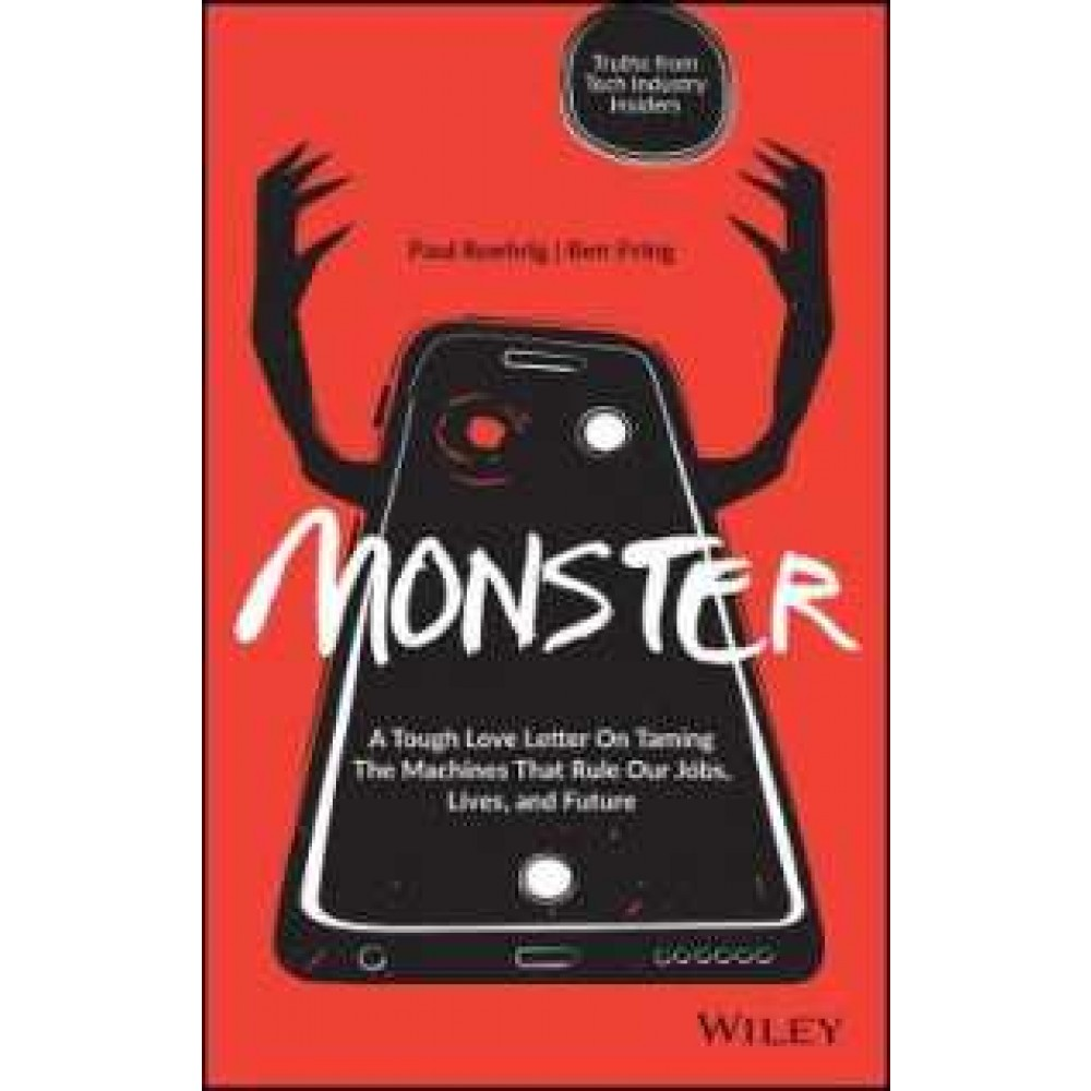 Monster : A Tough Love Letter On Taming the Machines that Rule our Jobs, Lives, and Future