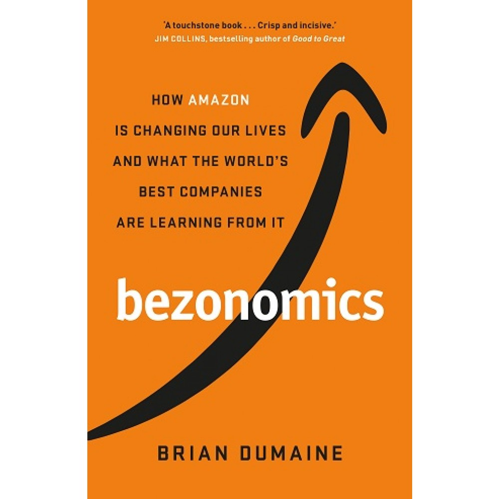 """""""Bezonomics How Amazon Is Changing Our Lives, and What the World's Companies Are Learning from It  """""""
