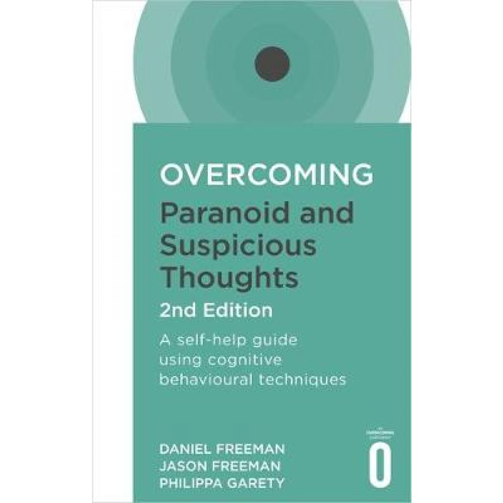 Overcoming Paranoid and Suspicious Thoughts, 2nd Edition: A self-help guide using cognitive behavioural techniques