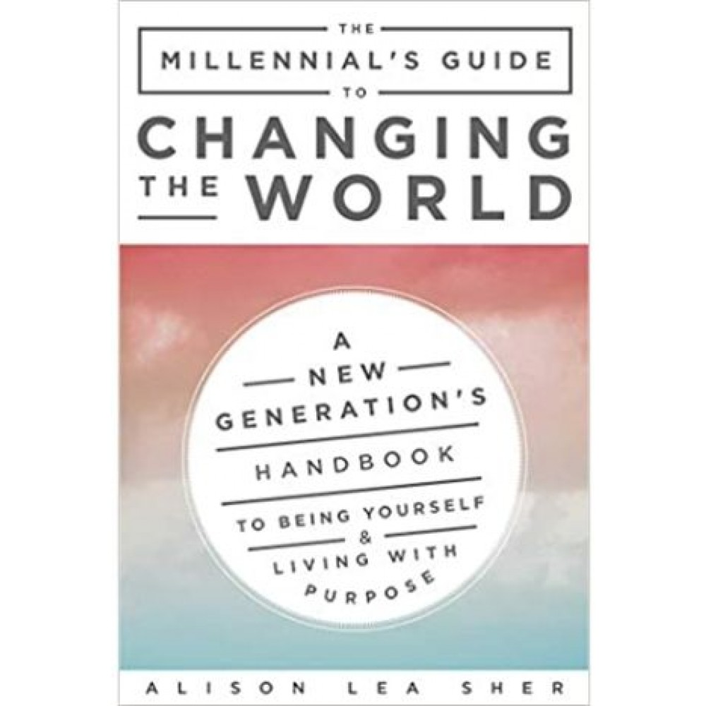 THE MILLENNIAL'S GUIDE TO CHANGING WORLD