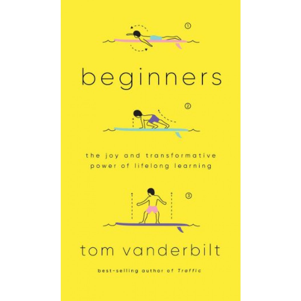 Beginners : The Power and Pleasure of Lifelong Learning