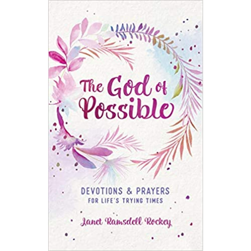 The God of Possible: Devotions and Prayers for Life's Trying Times
