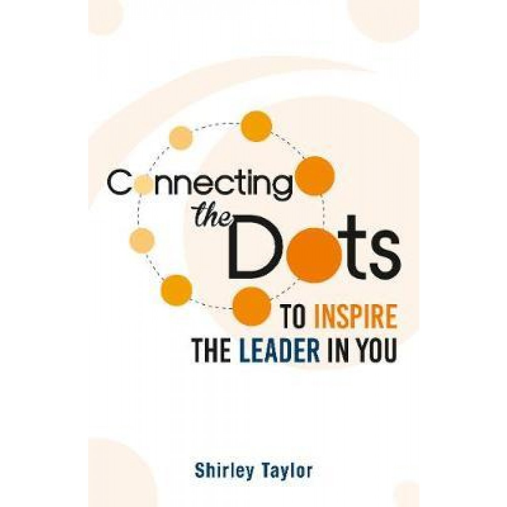 Connecting the Dots : To Inspire the Leader in You