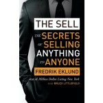 The Sell : The secrets of selling anything to anyone