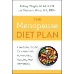 The Menopause Diet Plan : A Complete Guide to Managing Hormones, Health, and Happiness