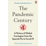 """""""The Pandemic Century: A History of Global Contagion from the Spanish Flu to Covid-19 """""""