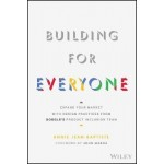 Building For Everyone : Expand Your Market With Design Practices From Google's Product Inclusion Team
