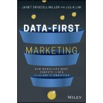 Data-First Marketing : Data-Driven Marketing in the Age of Analytics