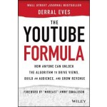 The YouTube Formula : How Anyone Can Unlock the Algorithm to Drive Views, Build an Audience, and Grow Revenue