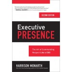 EXECUTIVE PRESENCE 2E: THE ART OF COMMAN