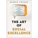 The Art of Social Excellence: How to Make Your Personal and Business Relationships Thrive