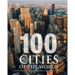100 Cities of the World: A Journey Through the Most Fascinating Cities Around the Globe