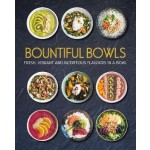 Bountiful Bowls: Fresh, Vibrant and Nutritious Flavours in a Bowl