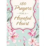 180 Prayers for a Hopeful Heart: Devotional Prayers Inspired by Jeremiah 29:11