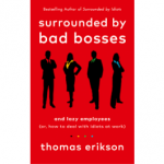 SURROUNDED BY BAD BOSSES AND LAZY EMPLOYEES : OR, HOW TO DEAL WITH IDIOTS AT WORK