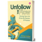 UNFOLLOW THE FLOW OWNING YOUR LOFE DRIVEN BY PASSION & PURPOSE